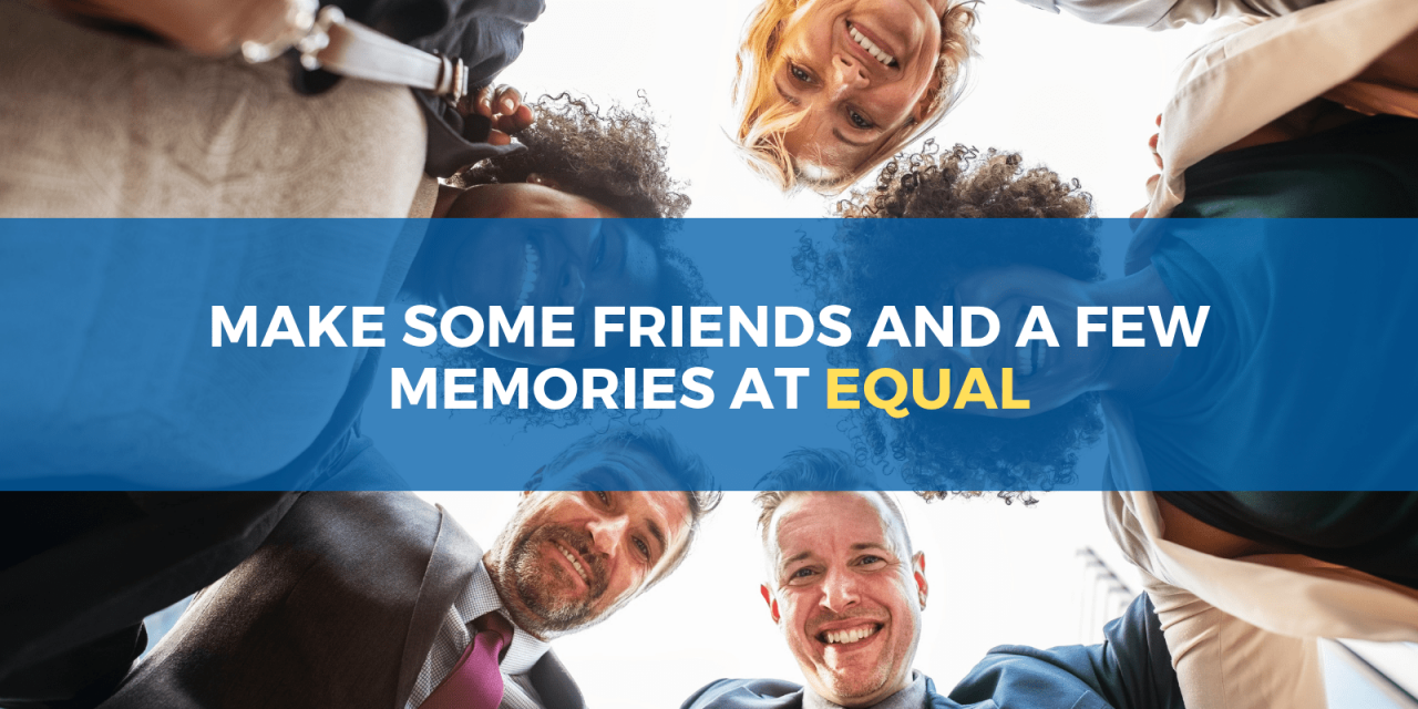 Make memories at EQUAL